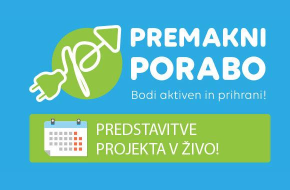 Predstavitve Projekta PREMAKNI PORABO V živo!